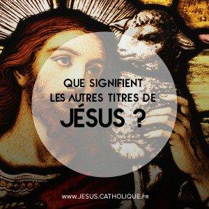 Q 9 Que signifient les autres titres de Jesus