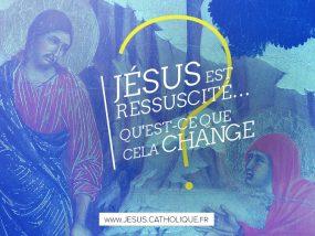 Jésus est ressuscité qu'est-ce que cela change