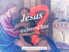 Jésus guérit-il encore aujourd'hui