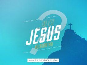 Où est Jésus aujourd'hui ?
