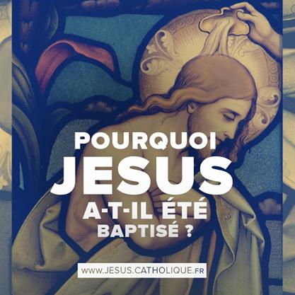 Pourquoi Jésus a t il été baptisé