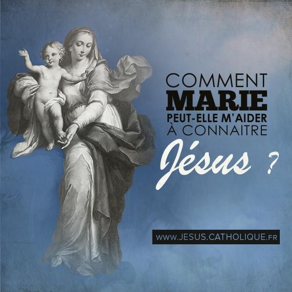 Comment Marie peut elle m'aider a connaitre Jesus